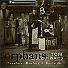 Tom Waits «Orphans: Brawlers, Bawlers & Bastards»